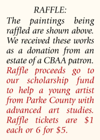 Raffle proceeds go to our scholarship fund to help a young artist from Parke County with advanced art studies.