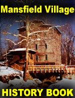Read the history of Mansfield Village.  Get your copy of Mansfield: It's More Than a Mill.  Call 765-653-4026